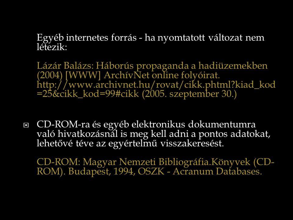 Egyéb internetes forrás - ha nyomtatott változat nem létezik: Lázár Balázs: Háborús propaganda a hadiüzemekben (2004) [WWW] ArchívNet online folyóirat. http://www.archivnet.hu/rovat/cikk.phtml kiad_kod=25&cikk_kod=99#cikk (2005. szeptember 30.)